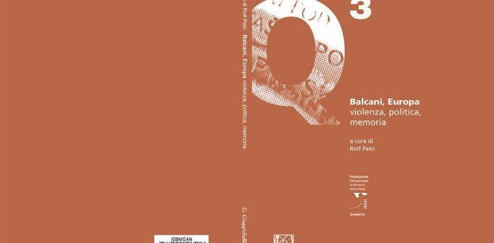 """Terzo Quaderno della Collana """"Balcani, Europa. Violenza, Politica, Memoria"""""""